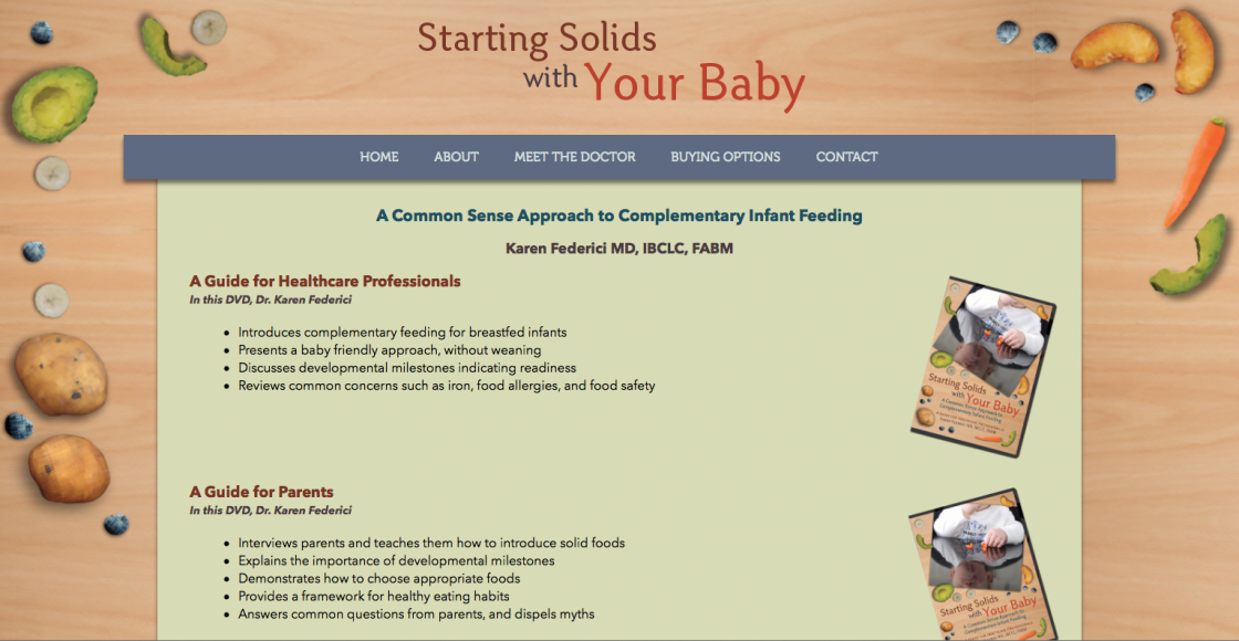 Lastly for this project I created a simple html website to coincide with a conference presentation given by Dr. Karen Federici from Family First Physicians.  www.startingsolidswithyourbaby.com