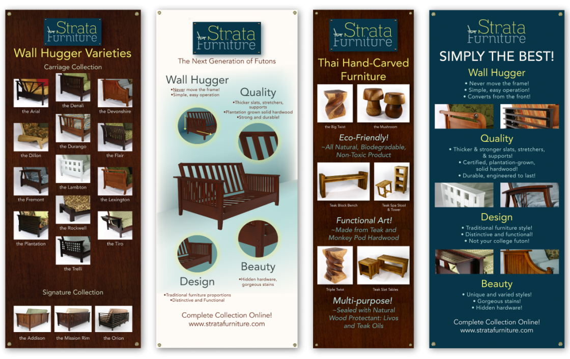 Strata Furniture wanted to provide their retailers with large promotional displays, so I created a series of vinyl banners depicting the company's philosophy, product photos and features.